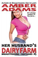 Amber Adams - Her Husband's Dairy Farm (Lactation Fantasies)