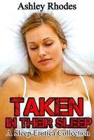 Ashley Rhodes - Taken In Their Sleep: A Sleep Sex Erotica Collection