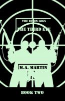 M.A. Martin - The Dixon Logs: THE THIRD EYE