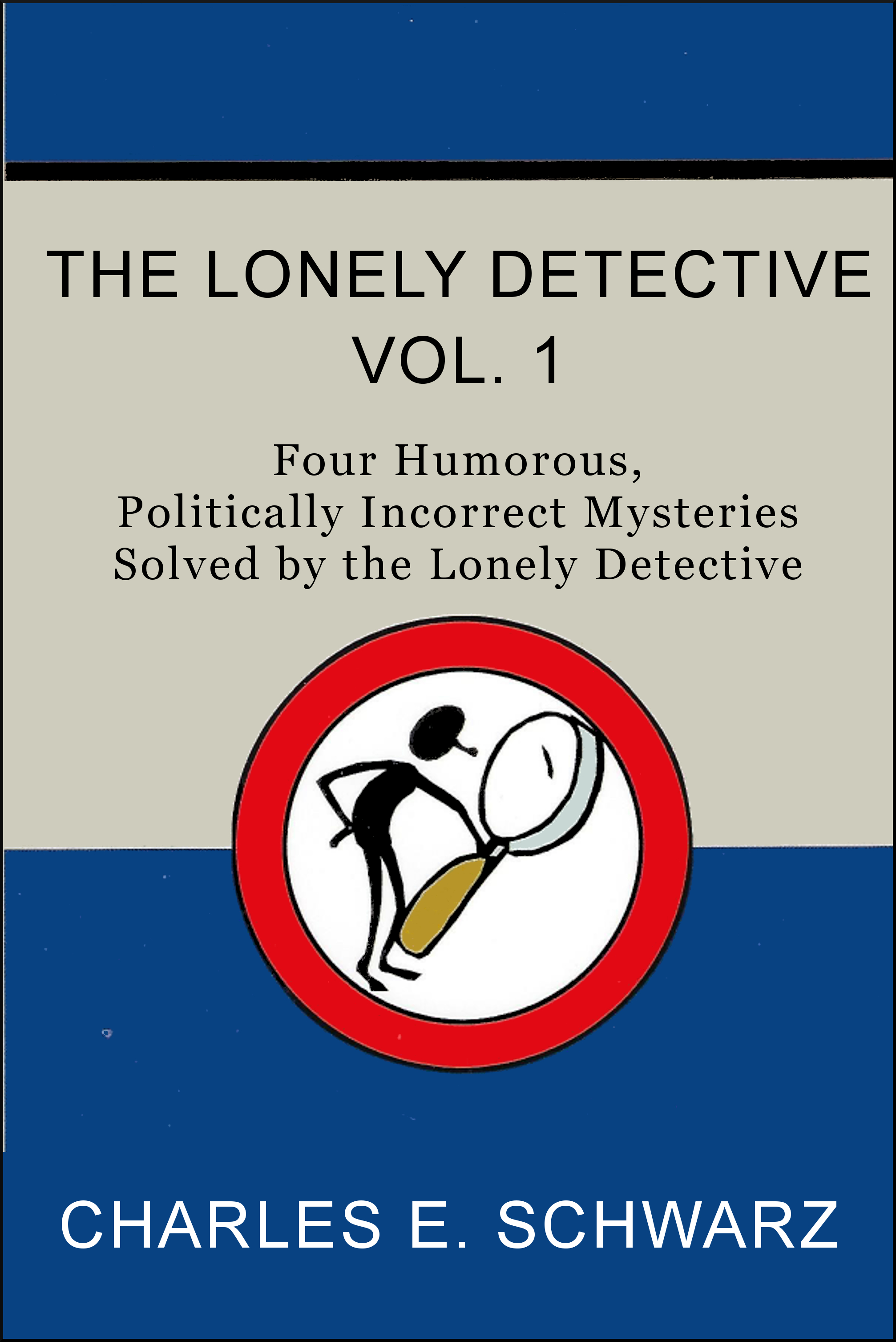 The Lonely Detective, Vol  I - Four Humorous, Politically Incorrect  Mysteries Solved by the Lonely Detective, an Ebook by Charles Schwarz