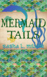 Mermaid Tails by Sasha L. Miller