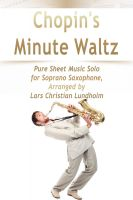 Pure Sheet Music - Chopin's Minute Waltz Pure Sheet Music Solo for Soprano Saxophone, Arranged by Lars Christian Lundholm