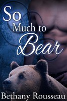 Bethany Rousseau - So Much To Bear (A Werebear Erotic Romance)