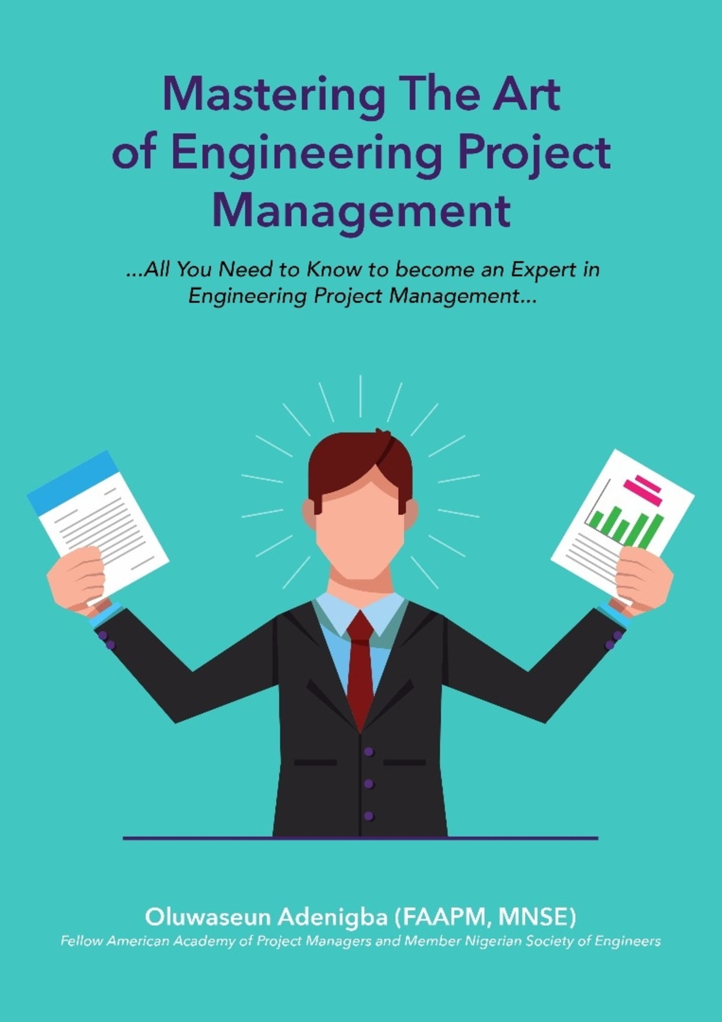 Mastering The Art Of Project Management Engineering All You Need To Know To Be An Expert In Engineering Project Management An Ebook By Oluwaseun