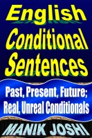 Manik Joshi - English Conditional Sentences: Past, Present, Future; Real, Unreal Conditionals