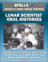Progressive Management - Apollo and America's Moon Landing Program: Lunar Scientist Oral Histories, including George Carruthers, Edgar Cortright, Farouk El-Baz, James Head, Wilmot Hess, William Muehlberger, Leon Silver