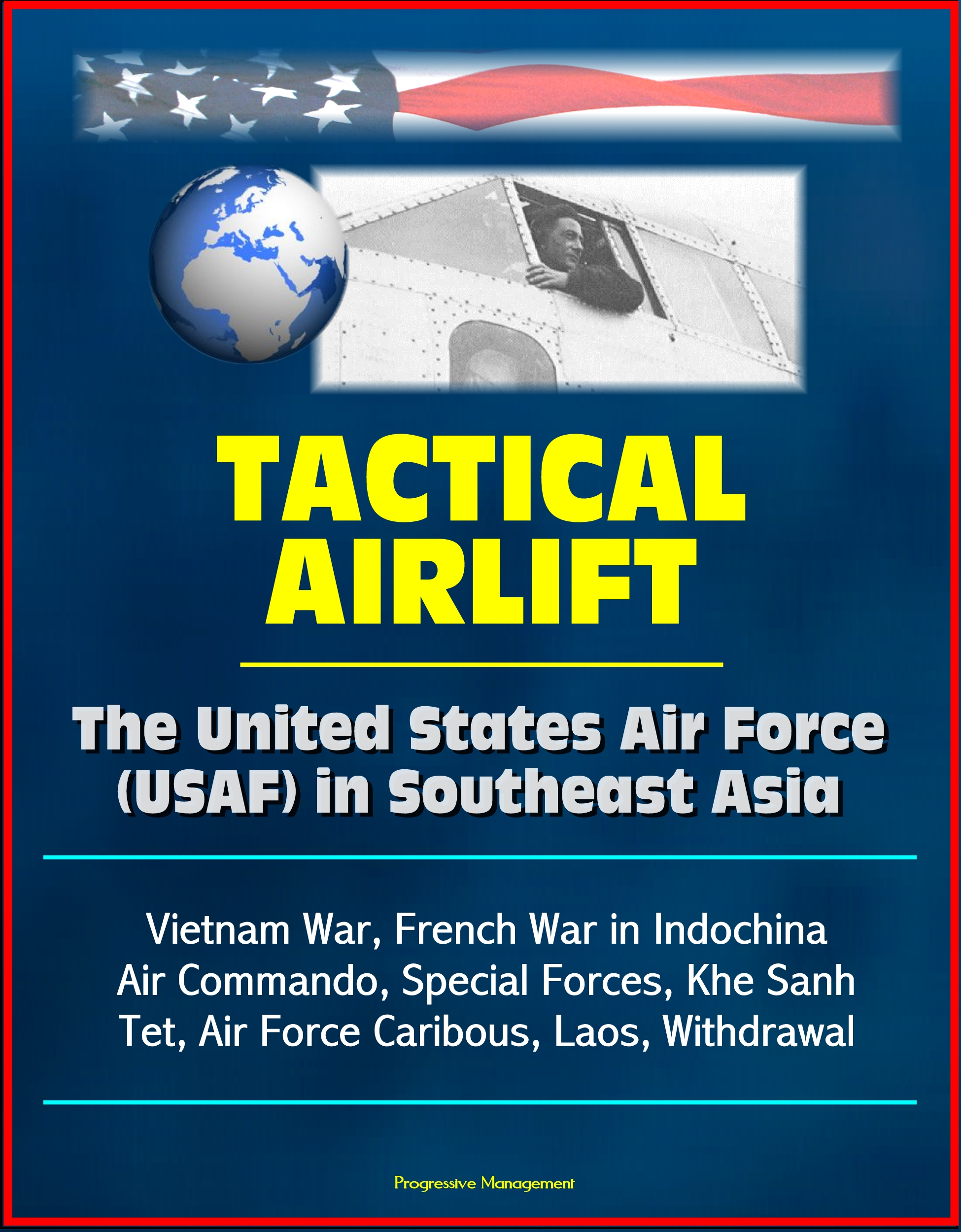 293060498ce99 Tactical Airlift: The United States Air Force (USAF) in Southeast Asia -  Vietnam War, French War in Indochina, Air Commando, Special Forces, Khe  Sanh, ...