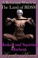 Aimelie Aames - A Reluctant Witch in The Land of BDSM - Masked and Squirting Mayhem