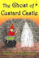 Emma Laybourn - The Ghost of Custard Castle