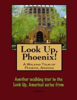 Doug Gelbert - Look Up, Phoenix, Arizona! A Walking Tour of Phoenix, Arizona