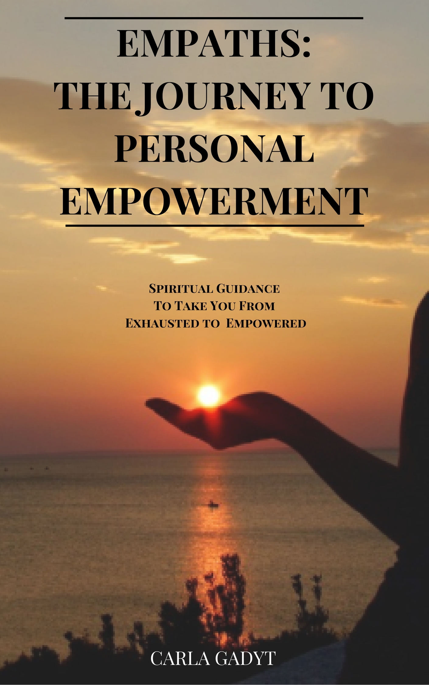 Empaths: The Journey To Personal Empowerment, an Ebook by Carla Gadyt