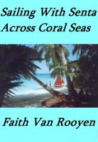 Faith Van Rooyen - Sailing With Senta - Across Coral Seas