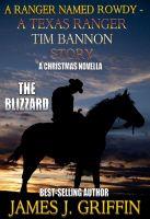 James J. Griffin - A Ranger Named Rowdy - A Texas Ranger Tim Bannon Story - The Blizzard