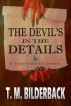 The Devil's In The Details - A Tale Of Sardis County by T. M. Bilderback
