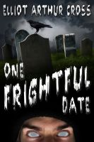 Elliot Arthur Cross - One Frightful Date