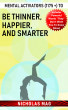 Mental Activators (1175 +) to Be Thinner, Happier, and Smarter by Nicholas Mag