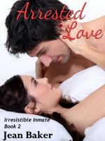Jean Baker - Arrested Love (Irresistible Inmate)