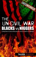 Taleeb Starkes - The Un-Civil War: Blacks vs Niggers