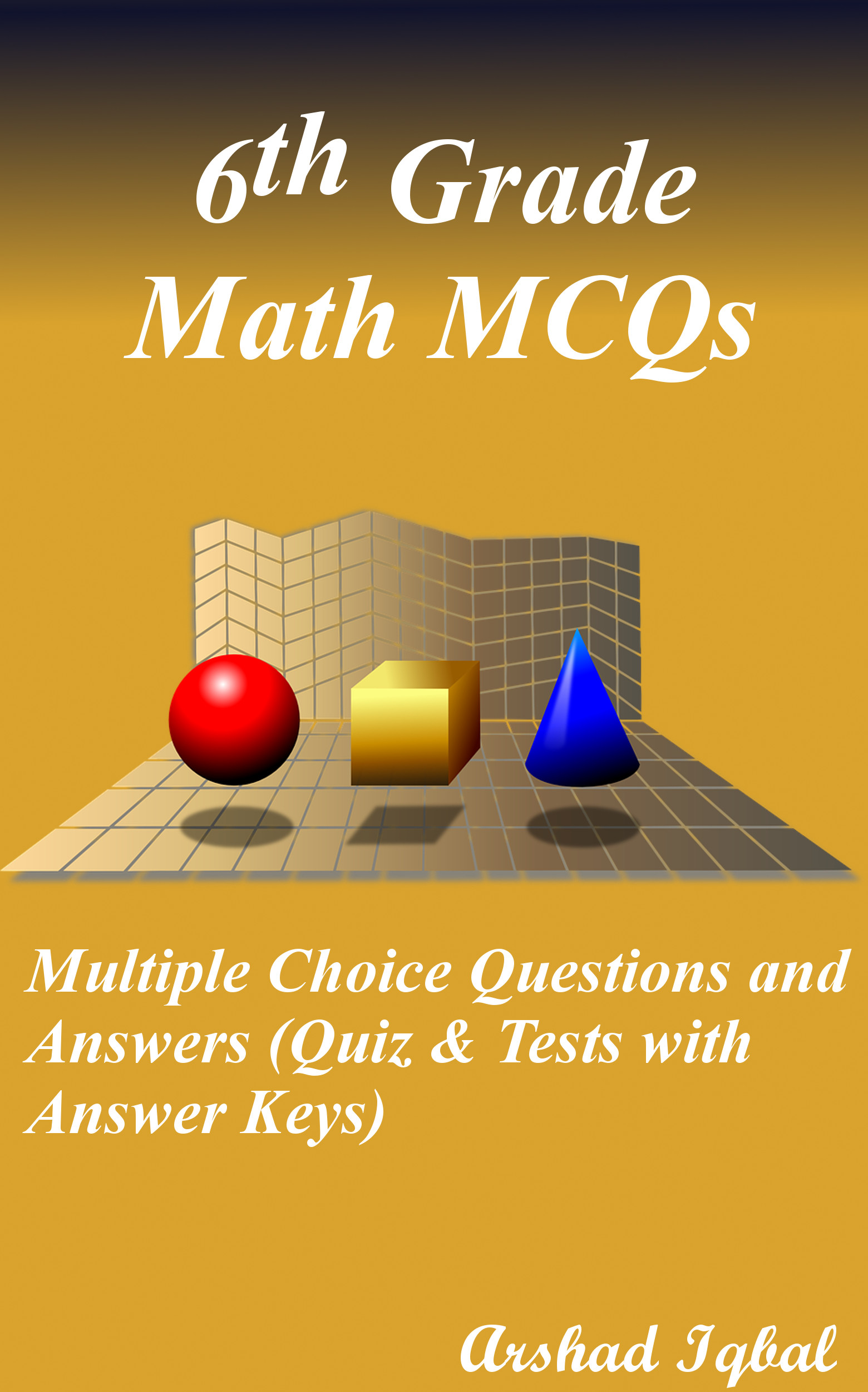 6th Grade Math MCQs: Multiple Choice Questions and Answers (Quiz & Tests  with Answer Keys), an Ebook by Arshad Iqbal