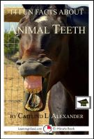 Caitlind L. Alexander - 14 Fun Facts About Animal Teeth: Educational Version