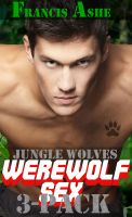Francis Ashe - Jungle Wolves Collection 1 (m/m werewolf erotica)