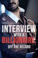 Ashley Spector - Interview With A Billionaire: Off The Record (Part One) (A BDSM Erotic Romance Novelette)