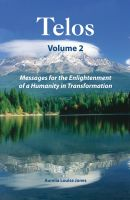 Aurelia Louise Jones - Telos Volume 2: Messages for the Enlightenment of a Humanity in Transformation