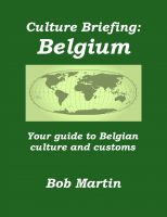 Bob Martin - Culture Briefing: Belgium - Your Guide To The Culture And Customs Of The Belgian People