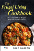 The Frugal Living Cookbook: 20 Cheap and Easy Recipes That Will Save You Money by porfarada