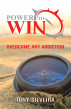 Power To Win: How to overcome any addiction by Tony Silveira