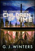 G. J. Winters - Children of Time : The Complete Book