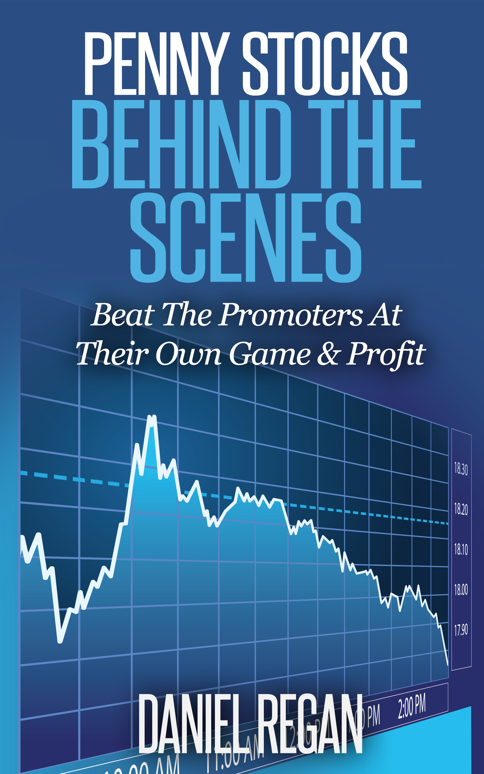 Penny Stocks Behind The Scenes: Beat The Promoters At Their Own Game &  Profit, an Ebook by Daniel Regan