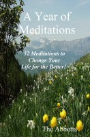 The Abbotts - A Year of Meditations - 52 Meditations to Change Your Life for the Better!