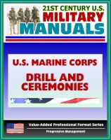 Progressive Management - 21st Century U.S. Military Manuals: U.S. Marine Corps (USMC) Drill and Ceremonies Manual - Part One, General Drill, Ceremonies, Commands, Flags, Formations, Manual of Arms, Rifle Salute