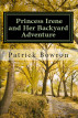 Princess Irene and Her Backyard Adventure by Patrick Bowron