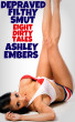 Depraved Filthy Smut - 8 Dirty Tales by Ashley Embers