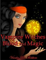 Cover for 'Vampire Witches: Blood and Magic'