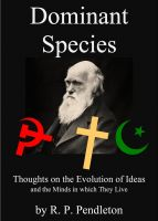 R. P. Pendleton - Dominant Species:  Thoughts on the Evolution of Ideas and the Minds in which They Live