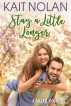 Stay A Little Longer by Kait Nolan