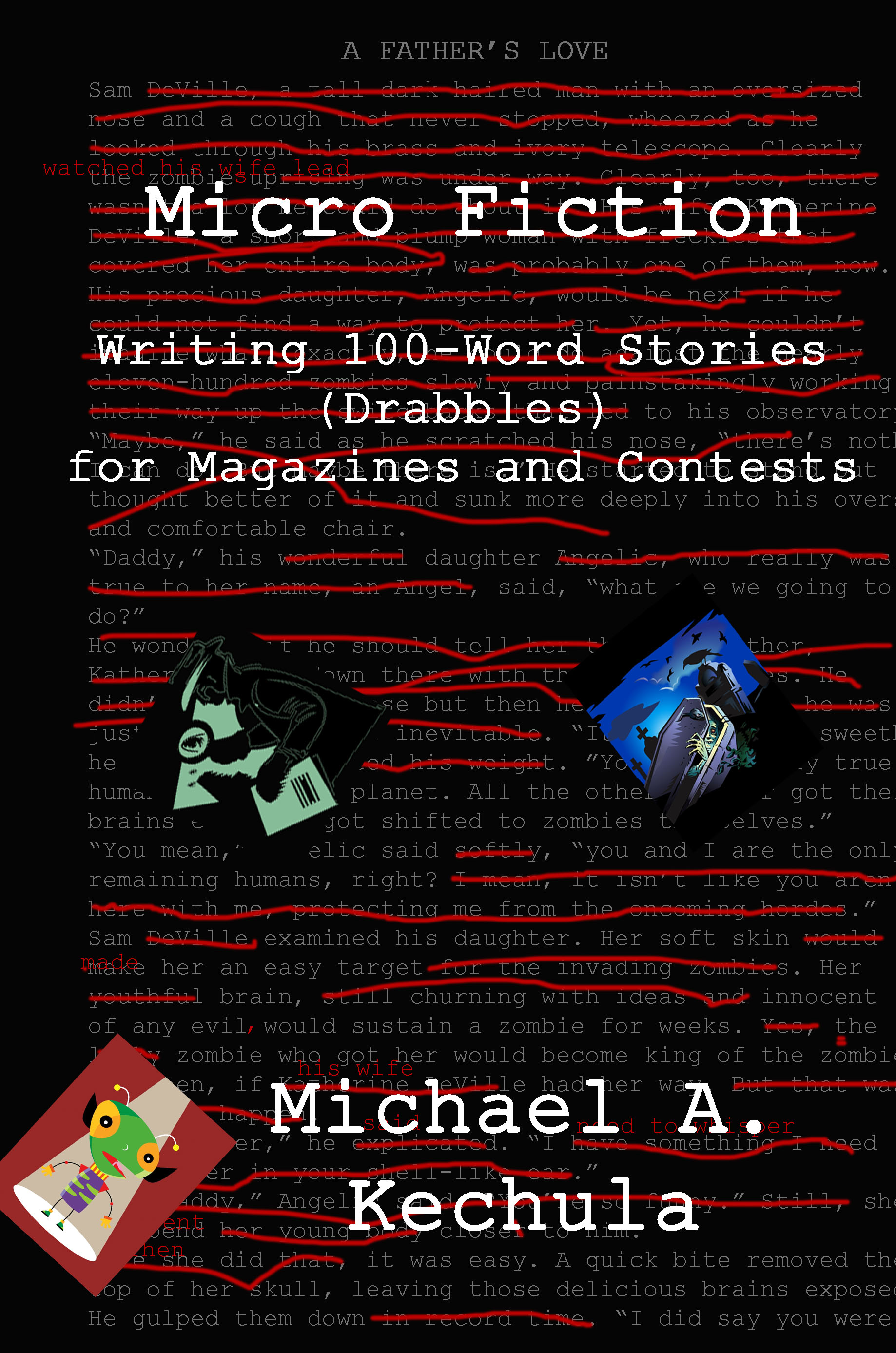Micro Fiction: Writing 100-Word Stories (Drabbles) for Magazines and  Contests, an Ebook by Michael A  Kechula