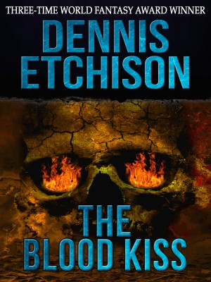 Smashwords The Blood Kiss A Book By Dennis Etchison