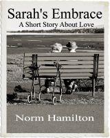 Norm Hamilton - Sarah's Embrace -- A Short Story About Love