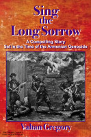 Vahan Gregory - Sing the Long Sorrow: A Compelling Story Set in the Time of the Armenian Genocide