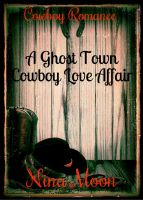 Nina Moon - Cowboy Romance: A Ghost Town Cowboy Love Affair (The Cooper & Elizabeth Mitchell Trilogy - book 1)