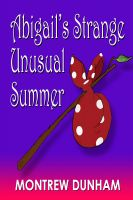 Montrew Dunham - Abigail's Strange and Unusual Summer