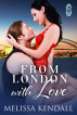 From London with Love by Melissa Kendall