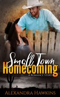 Alexandra Hawkins - Small Town Homecoming: A Romance Story