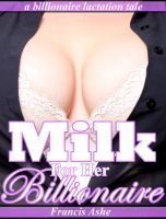 Francis Ashe - Milk for Her Billionaire (billionaire domination and lactation erotica)