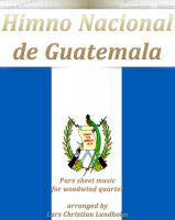 Pure Sheet Music - Himno Nacional de Guatemala Pure sheet music for woodwind quartet arranged by Lars Christian Lundholm
