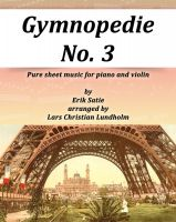 Pure Sheet Music - Gymnopedie No. 3 Pure sheet music for piano and violin by Erik Satie arranged by Lars Christian Lundholm